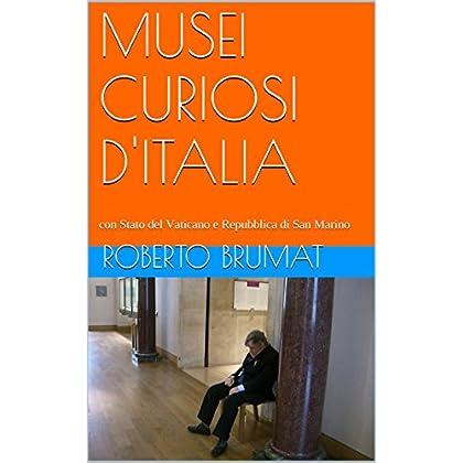 Musei Curiosi D'italia: Con Stato Del Vaticano E Repubblica Di San Marino