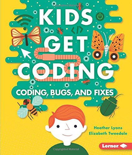 Coding, Bugs, and Fixes (Kids Get Coding) by Heather Lyons (2016-08-01)