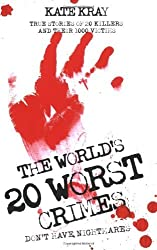 The World's 20 Worst Crimes: True Stories of 20 Killers and Their 1000 Victims by Kate Kray (2007-11-01)