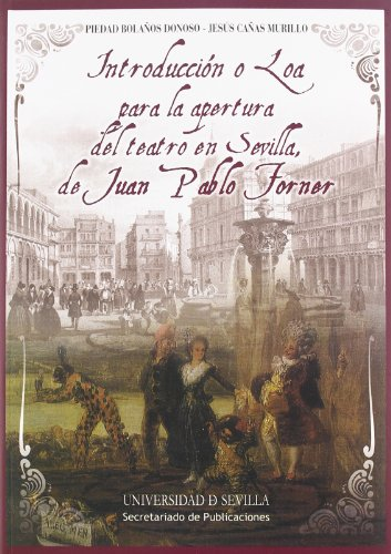 Introducción o Loa para la apertura del teatro en Sevilla, de Juan Pablo Forner: Estudio e introducción crítica (Serie Literatura)