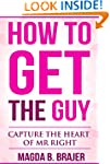 How To Get The Guy: Capture The Heart...