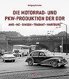 Die Motorrad- und Pkw-Produktion der DDR: AWO, MZ, Simson, Trabant, Wartburg