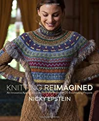 Knitting Reimagined: An Innovative Approach to Structure and Shape with 25 Breathtaking Projects by Nicky Epstein (2014-06-03)
