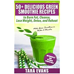 50+ Delicious Green Smoothie Recipes to Burn Fat, Cleanse, Lose Weight, Detox, and Reboot: NutriBullet and Vitamix Compatible - Make Green Smoothies in Under 2 Minutes