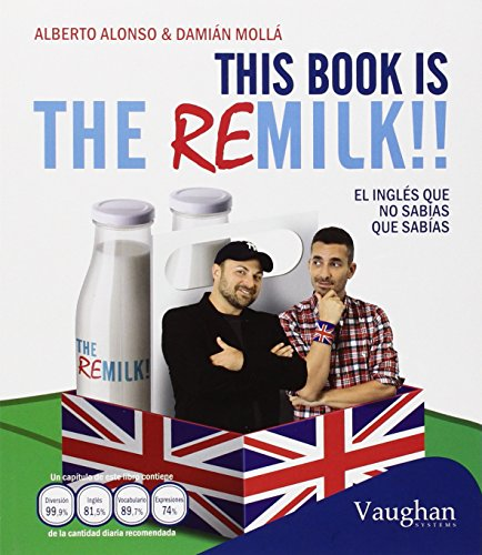 This book is the Remilk!!: el inglés que no sabías que sabías por Alberto;Mollá, Damián Alonso