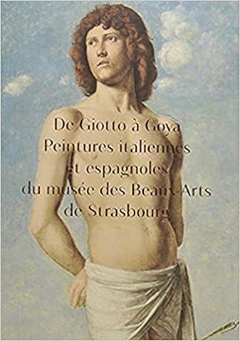 De Giotto à Goya. Peintures italiennes et espagnoles du musée des Beaux-Arts de Strasbourg