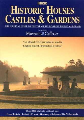 Johansens Historic Houses, Castles and Gardens 2001: Incorporating Museums and Galleries (Historic Houses, Castles & Gardens, Museums & Galleries, Great Britain & Ireland)