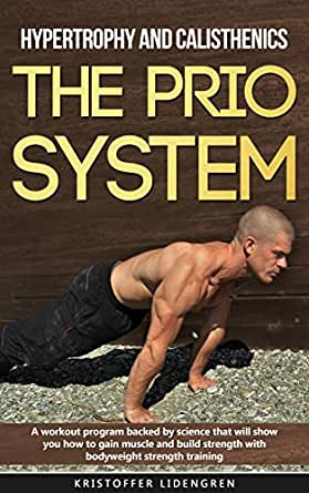 Hypertrophy and calisthenics THE PRIO SYSTEM: A workout