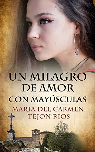 Un Milagro de Amor Con Mayúsculas de Maria del Carmen Tejón Ríos