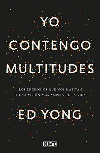 Yo contengo multitudes: Los microbios que nos habitan y una visión más amplia de la vida (Debate) por Ed Yong