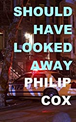 Should Have Looked Away by Philip Cox (2016-02-23)