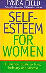 Self-esteem for Women: A Practical Guide to Love, Intimacy and Success by Lynda Field Associates (1997-01-02)