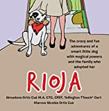 Rioja: The crazy adventures of a smart little dog with magical powers and the family...