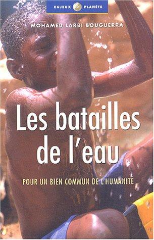 Les Batailles de l'eau : Pour un bien commun de l'humanité par Mohamed Larbi Bouguerra