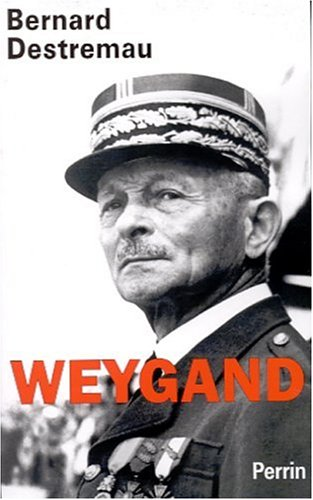 Weygand par Bernard Destremau