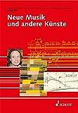 Neue Musik und andere Künste (Veröffentlichungen des Instituts für Neue Musik und Musikerziehung, Darmstadt)
