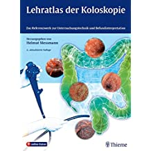 Lehratlas der Koloskopie: Das Referenzwerk zur Untersuchungstechnik und Befundinterpretation