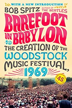 Barefoot in Babylon: The Creation of the Woodstock Music Festival, 1969 par [Spitz, Bob]