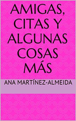 AMIGAS, CITAS Y ALGUNAS COSAS MÁS por ana Martínez-almeida