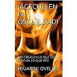 ¡ACECHO EN LA OSCURIDAD!: ¡NO CREAS EN LO QUE DICEN, SI NO EN LO QUE VES! (1)