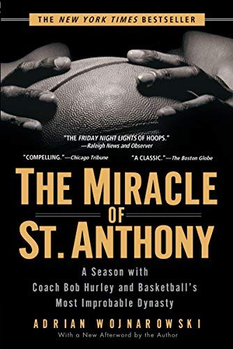 The Miracle of St. Anthony: A Season with Coach Bob Hurley and Basketball's Most Improbable Dynasty by Wojnarowski, Adrian 1st (first) edition [Paperback(2006)]