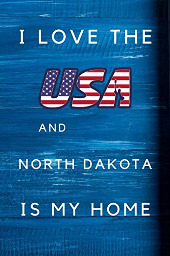 I Love The USA AndNorth Dakota Is My Home: My Favorite State North Dakota Birthday Gift Journal / United States Notebook / Diary Quote (6 x 9 - 110 Blank Lined Pages)
