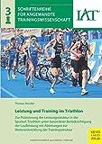 Leistung und Training im Triathlon: Zur Präzisierung der Leistungsstruktur im Triathlon unter besonderer Berücksichtigung der Laufleistung mit ... für angewandte Trainingswissenschaft)