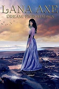 Dream, Fair Maiden (English Edition) di [Axe, Lana]
