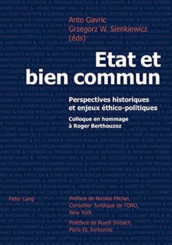 Etat Et Bien Commun: Perspectives Historiques Et Enjeux Éthico-Politiques- Colloque En Hommage À Roger Berthouzoz