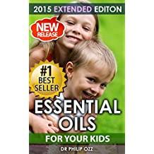 Essential Oils for Kids: Caring For Your Children: Essential Oils For Your Child's Health, Vitality and Longevity (English Edition)