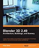 Blender 3D 2.49 Architecture, Buildings, and Scenery (Open Source: Community Experience Distilled) by Allan Brito (2010-09-02)