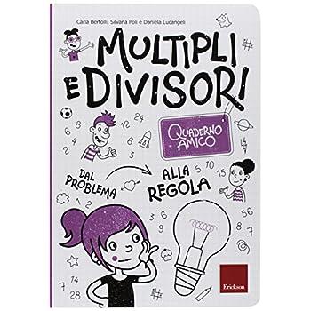 Multipli E Divisori. Quaderno Amico. Dal Problema Alla Regola