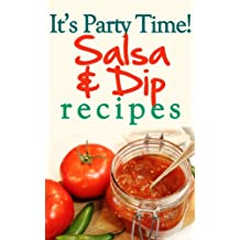 It's Party Time! Salsa and Dip Recipes: Great for Easy Appetizers (English Edition)