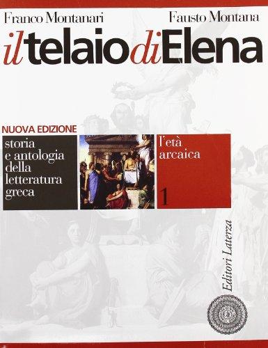 Il telaio di Elena. Storia e antologia della letteratura greca. Per il Liceo classico: 1