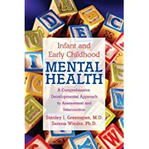 Infant and Early Childhood Mental Health: A Comprehensive, Developmental Approach to Assessment and Intervention by Stanley I. Greenspan (2005-10-04)