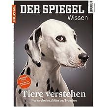 SPIEGEL WISSEN 5/2017: Tiere verstehen (Cover Bild kann abweichen)