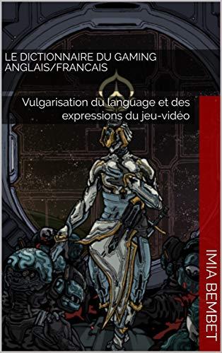 Le Dictionnaire du Gaming Anglais/Francais: Vulgarisation du language et des expressions du jeu-vidéo