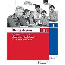 """Übungsbogen für die Meisterprüfung Teil III: Aufgaben und Lösungen zu """"Sackmann - das Lehrbuch für die Meisterprüfung"""""""