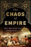 The Chaos of Empire: The British Raj and the Conquest of India - Jon Wilson
