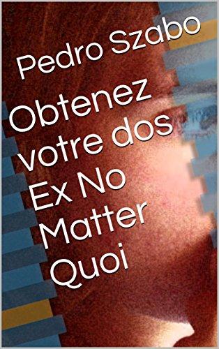 Obtenez votre dos Ex No Matter Quoi par Pedro  Szabo