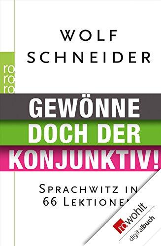 Gewönne doch der Konjunktiv!: Sprachwitz in 66 Lektionen