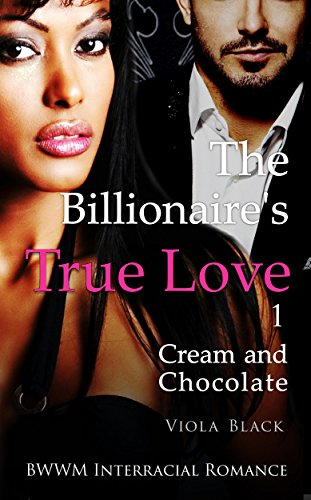 The Billionaire's True Love 1 (BWWM Interracial Romance): Cream and Chocolate