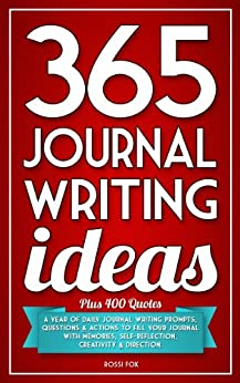 365 Journal Writing Ideas: A year of daily journal writing prompts, questions & actions to fill your journal with memories, self-reflection, creativity & direction. (English Edition) von [Fox, Rossi]
