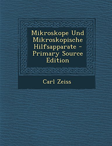 Mikroskope Und Mikroskopische Hilfsapparate - Primary Source Edition