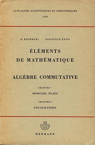 Fascicule XXVII, Eléments de mathématique, Algèbre commutative, Chapitre 1. Modules plats, Chapitre 2. Localisation