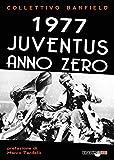 1977 Juventus anno zero: L'impresa tutta italiana Scudetto-Coppa UEFA e l'inizio di una nuova era (Italian Edition)