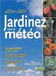 Jardinez avec la météo : Connaître et utiliser les microclimats du jardin. Le calendrier météo 2004 de votre jardin