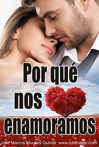 Por qué nos enamoramos: La mente y los enamoramientos obsesivos por José Marcos Morales Quintal