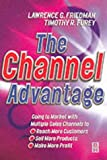 The Channel Advantage: Using Multiple Sales Channels to Reach More Customers, Sell More Products, Make More Profit