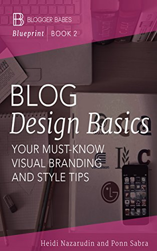 Blog Design Basics: Your Must-Know Visual and Branding Style Tips (Blogger Babes Blueprint Book 2) (English Edition) (Babe Design)
